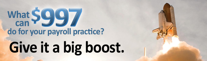 $997 can give your payroll practice a big boost!