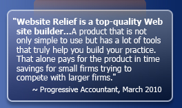 Website Relief is a top-quality Web site builder. - The Progressive Accountant, March 2010